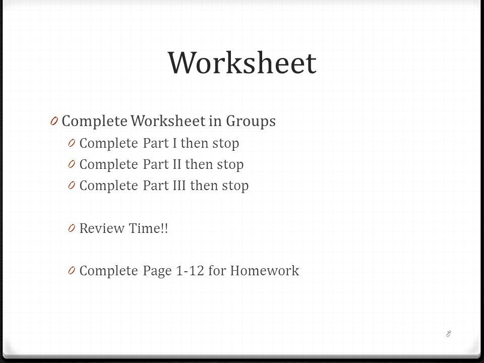 Worksheet 0 Complete Worksheet in Groups 0 Complete Part I then stop 0 Complete Part II then stop 0 Complete Part III then stop 0 Review Time!.