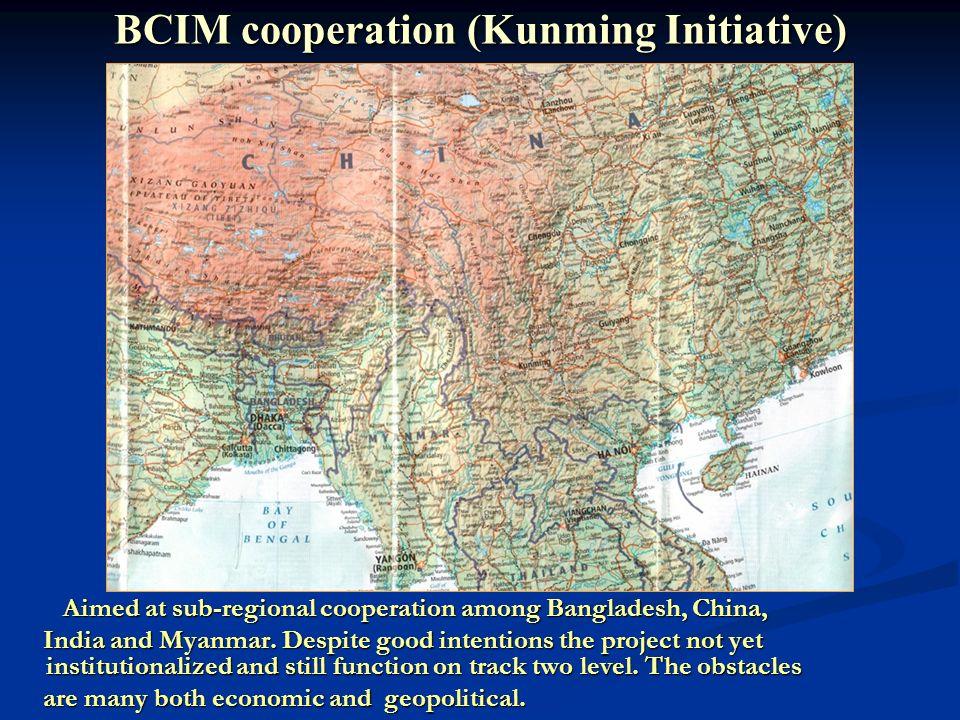 BCIM cooperation (Kunming Initiative) Aimed at sub-regional cooperation among Bangladesh, China, Aimed at sub-regional cooperation among Bangladesh, China, India and Myanmar.