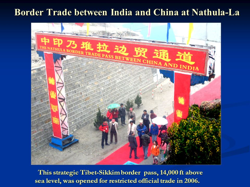 Border Trade between India and China at Nathula-La This strategic Tibet-Sikkim border pass, 14,000 ft above This strategic Tibet-Sikkim border pass, 14,000 ft above sea level, was opened for restricted official trade in 2006.