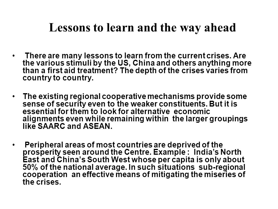 Lessons to learn and the way ahead There are many lessons to learn from the current crises.