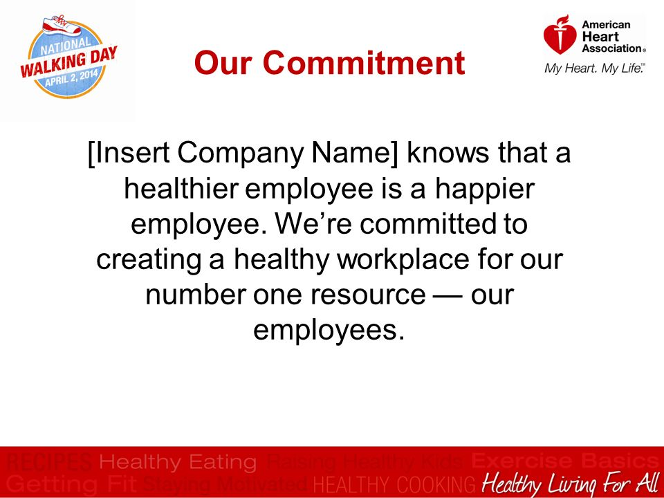 Our Commitment [Insert Company Name] knows that a healthier employee is a happier employee.