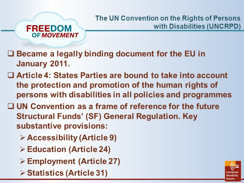 The UN Convention on the Rights of Persons with Disabilities (UNCRPD)  Became a legally binding document for the EU in January 2011.