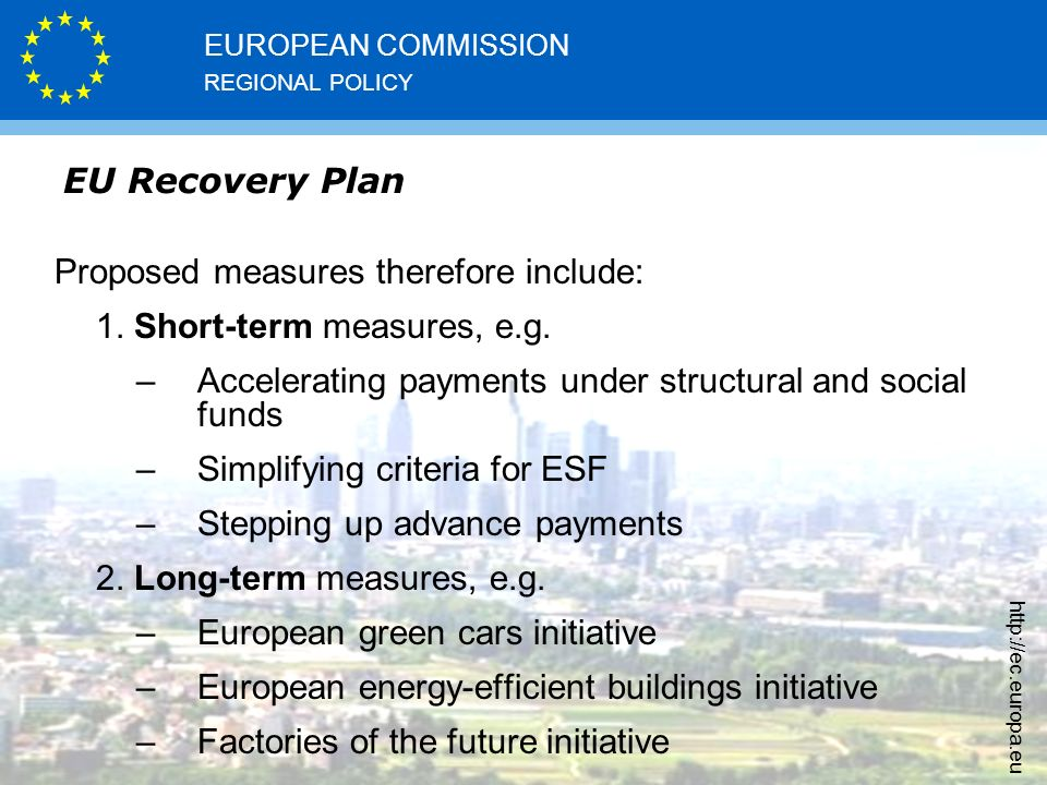 REGIONAL POLICY EUROPEAN COMMISSION   EU Recovery Plan Proposed measures therefore include: 1.