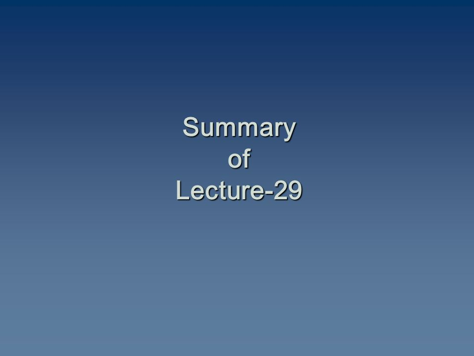 Summary of Lecture-29