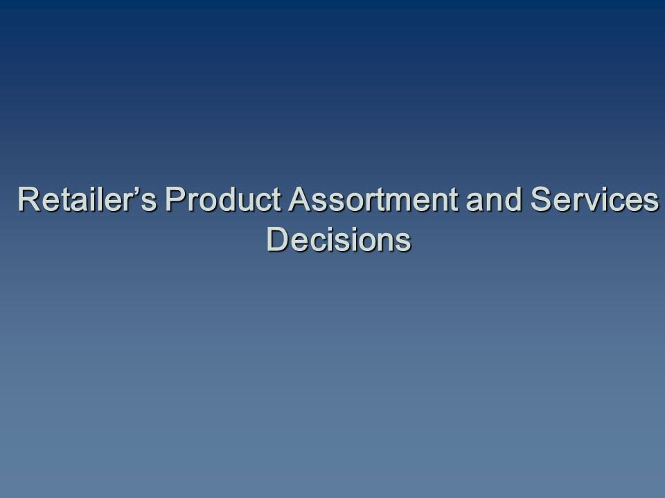 Retailer's Product Assortment and Services Decisions