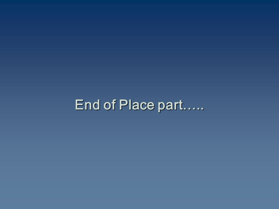 End of Place part…..