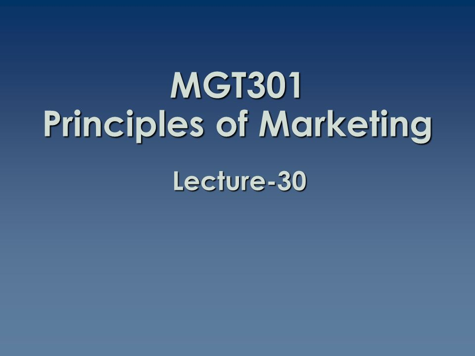 MGT301 Principles of Marketing Lecture-30