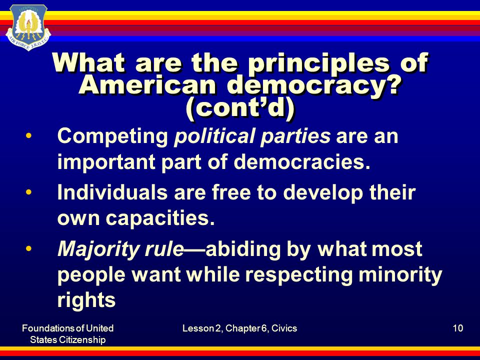 Foundations of United States Citizenship Lesson 2, Chapter 6, Civics10 What are the principles of American democracy.