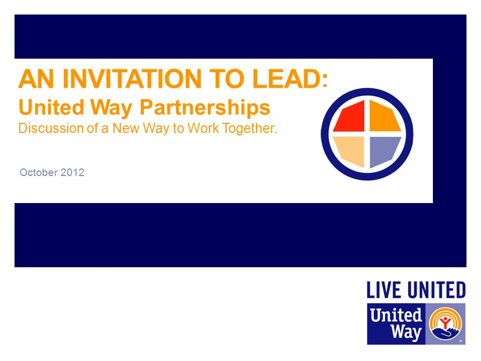 AN INVITATION TO LEAD: United Way Partnerships Discussion of a New Way to Work Together.