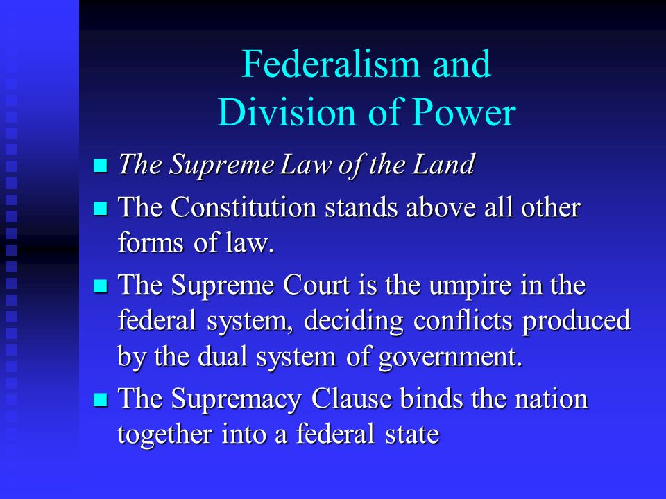 Federalism and Division of Power The Supreme Law of the Land The Supreme Law of the Land The Constitution stands above all other forms of law.