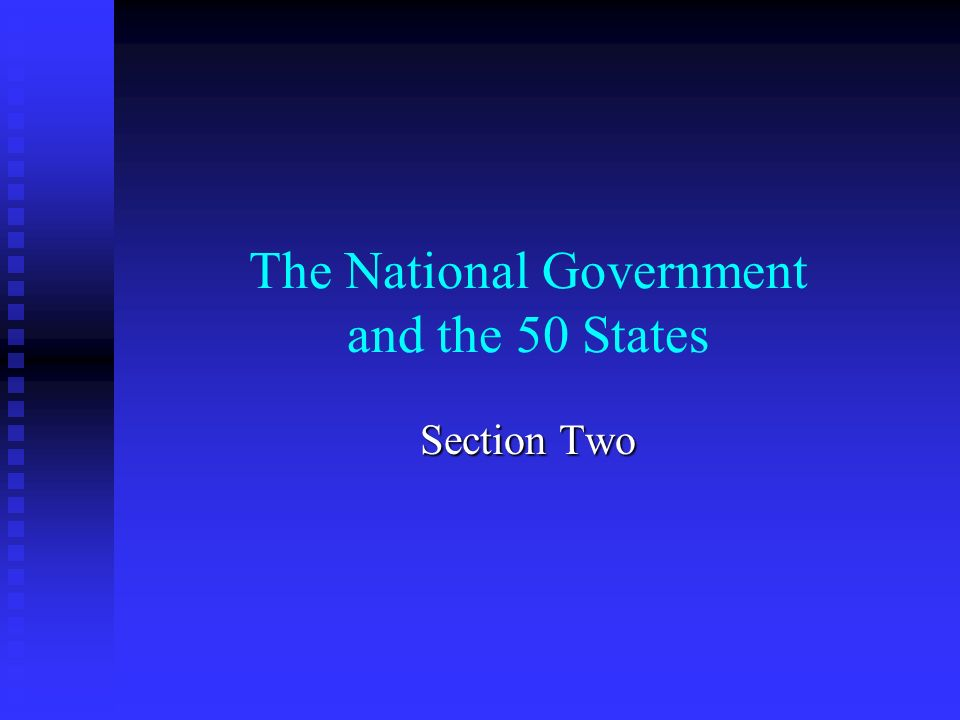 The National Government and the 50 States Section Two
