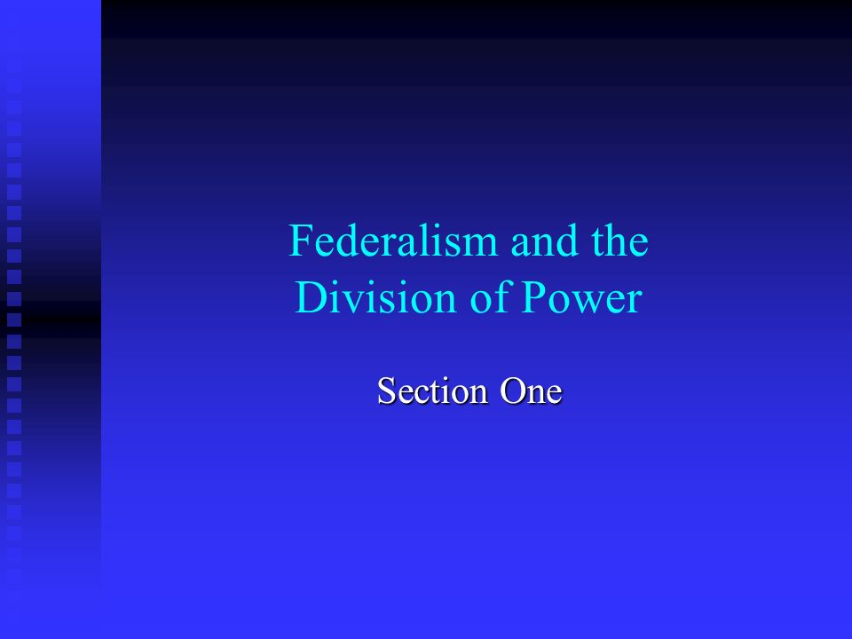 Federalism and the Division of Power Section One