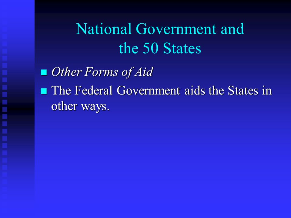 National Government and the 50 States Other Forms of Aid Other Forms of Aid The Federal Government aids the States in other ways.