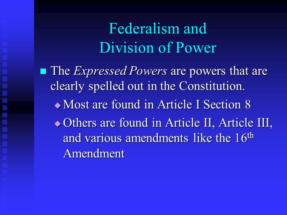 Federalism and Division of Power The Expressed Powers are powers that are clearly spelled out in the Constitution.