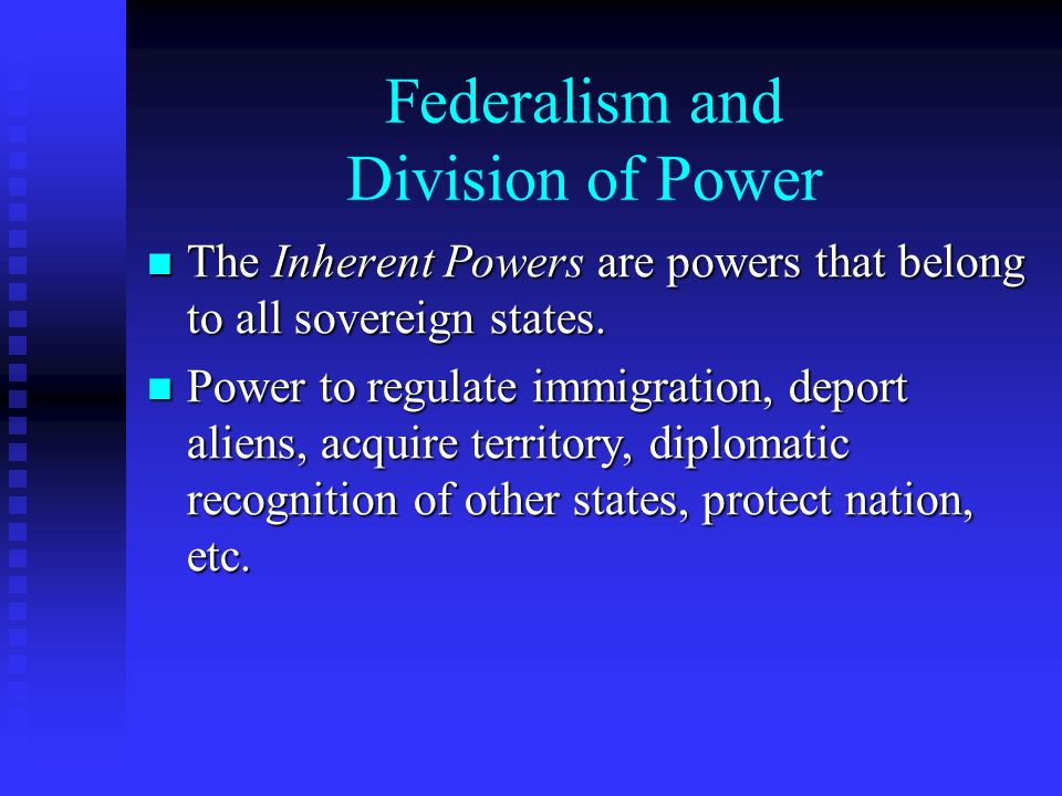 Federalism and Division of Power The Inherent Powers are powers that belong to all sovereign states.