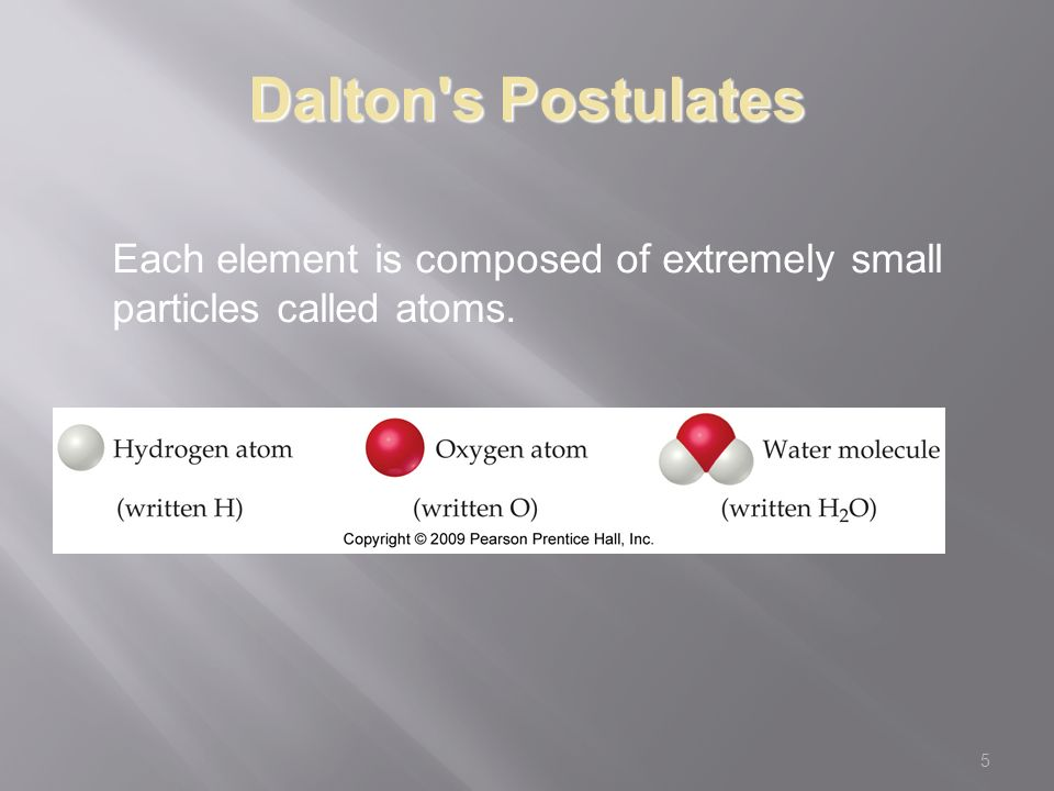 5 Dalton s Postulates Each element is composed of extremely small particles called atoms.