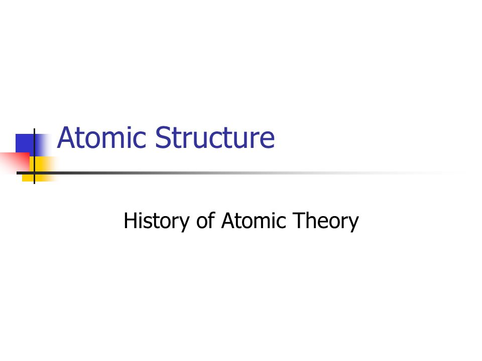 Atomic Structure History of Atomic Theory
