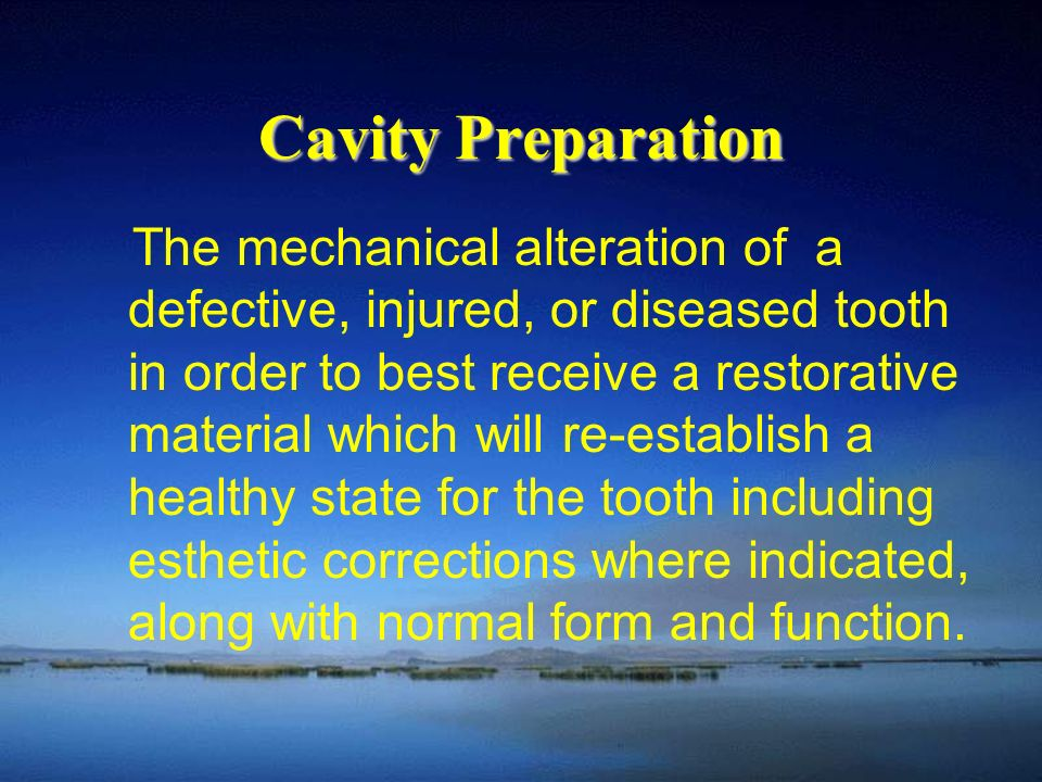Cavity Preparation The mechanical alteration of a defective, injured, or diseased tooth in order to best receive a restorative material which will re-establish a healthy state for the tooth including esthetic corrections where indicated, along with normal form and function.