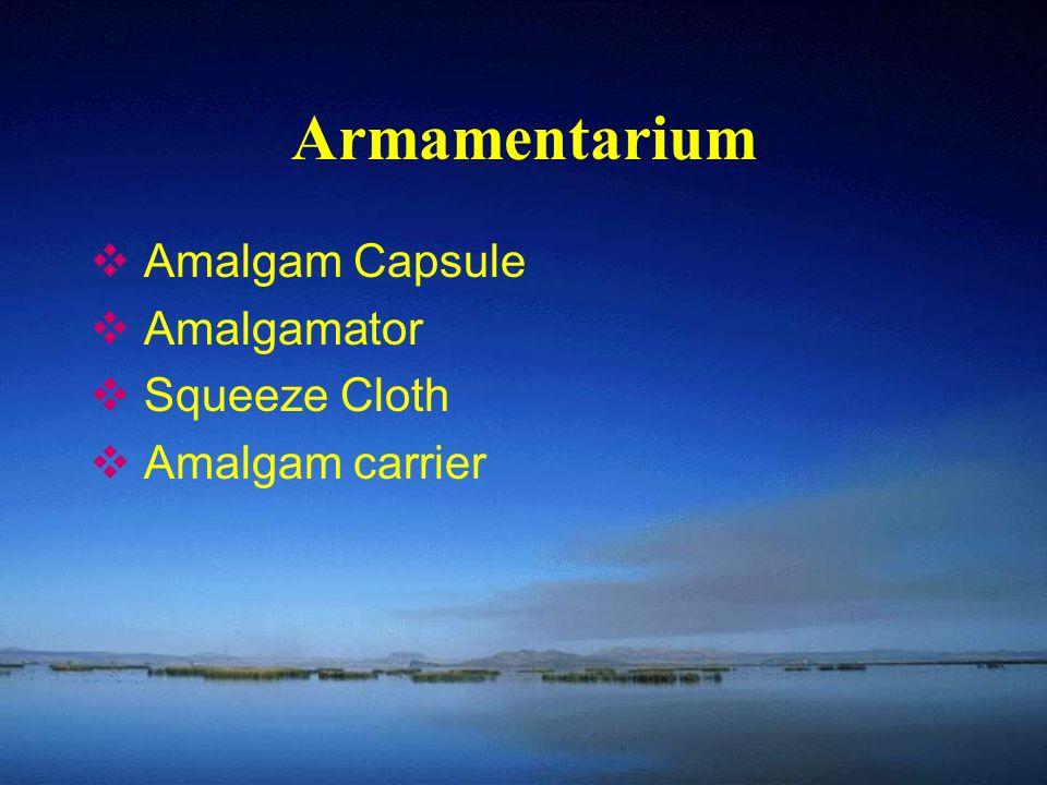 Armamentarium  Amalgam Capsule  Amalgamator  Squeeze Cloth  Amalgam carrier