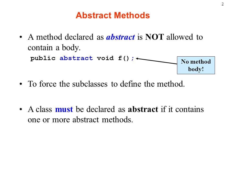 abstract and methodology When designing an object-oriented, contract-based programming architecture, you can frequently choose between using interfaces and abstract classes an abstract class is abstract because you add the abstract keyword, and then it can contain a mixture of fully implemented methods and abstract methods because it's abstract, you can't.