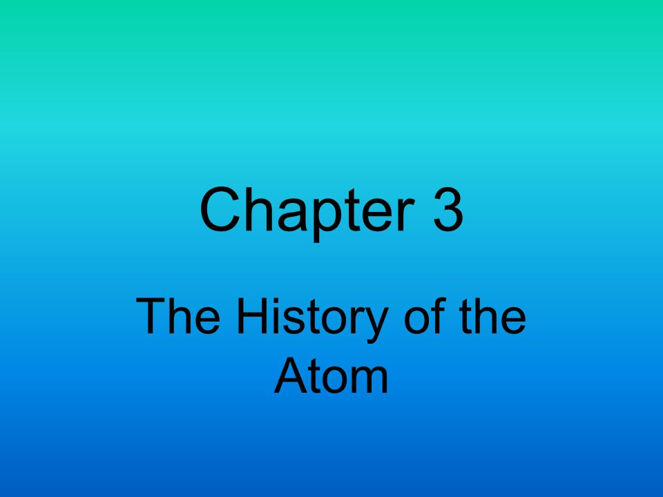 Chapter 3 The History of the Atom