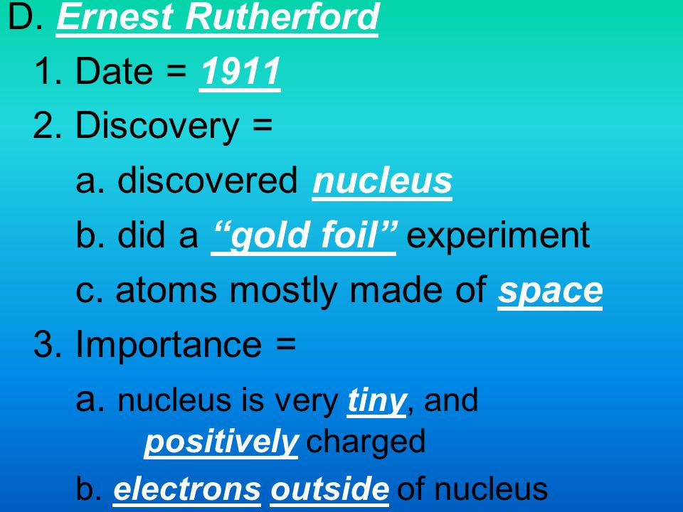 D. Ernest Rutherford 1. Date = Discovery = a.