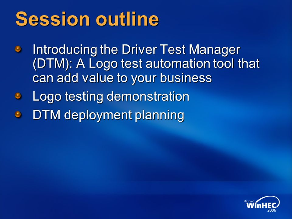 Session outline Introducing the Driver Test Manager (DTM): A Logo test automation tool that can add value to your business Logo testing demonstration DTM deployment planning