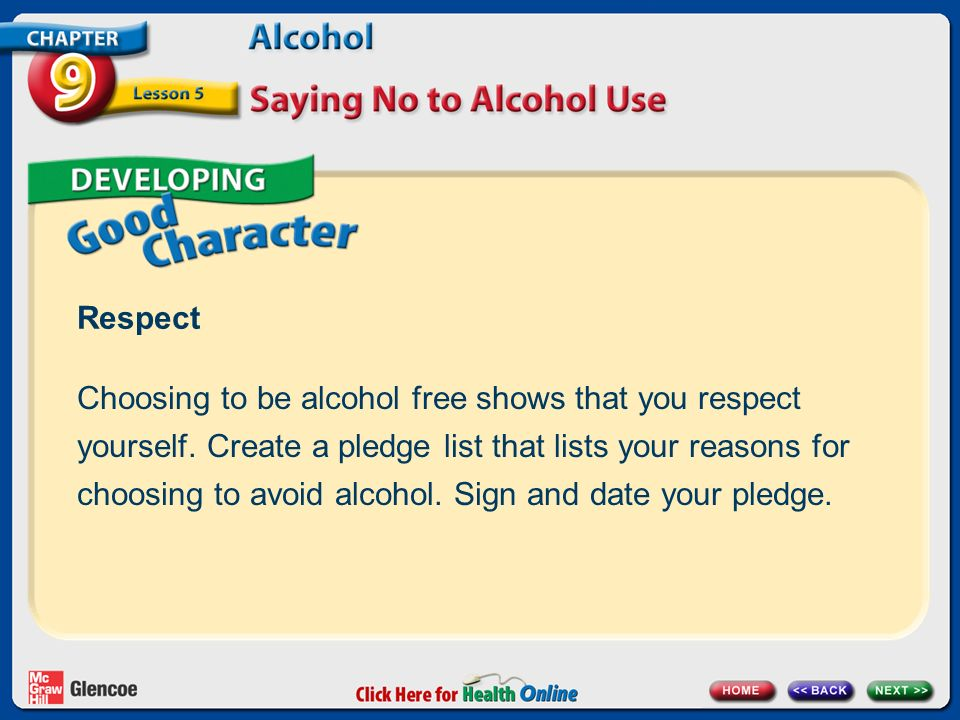 Respect Choosing to be alcohol free shows that you respect yourself.