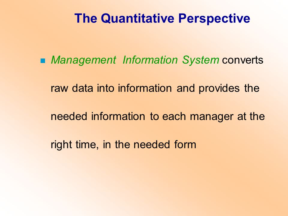 n Management Information System converts raw data into information and provides the needed information to each manager at the right time, in the neede