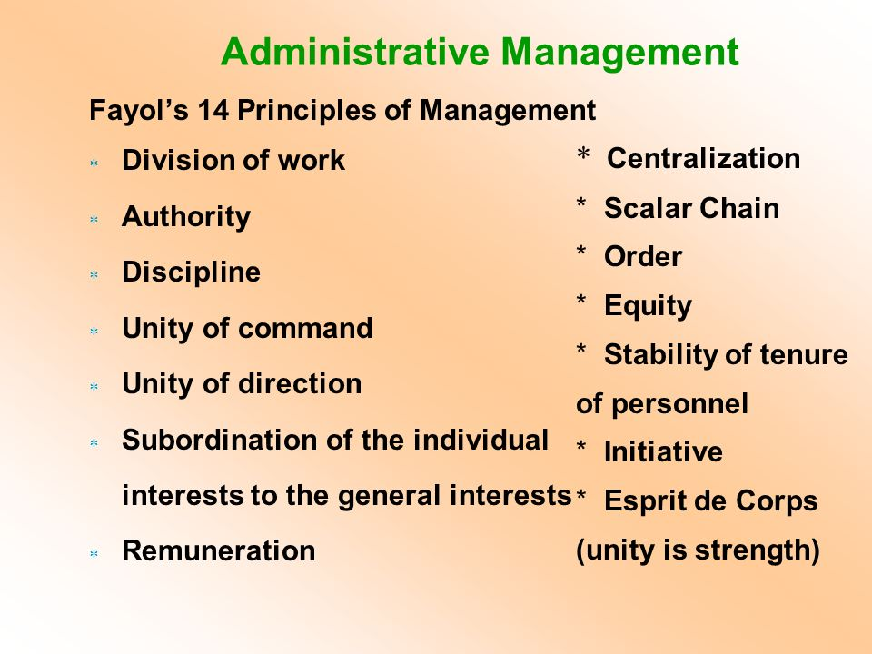 Fayol's 14 Principles of Management  Division of work  Authority  Discipline  Unity of command  Unity of direction  Subordination of the individ