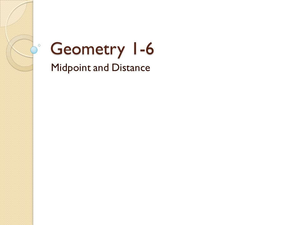 Geometry 1-6 Midpoint and Distance