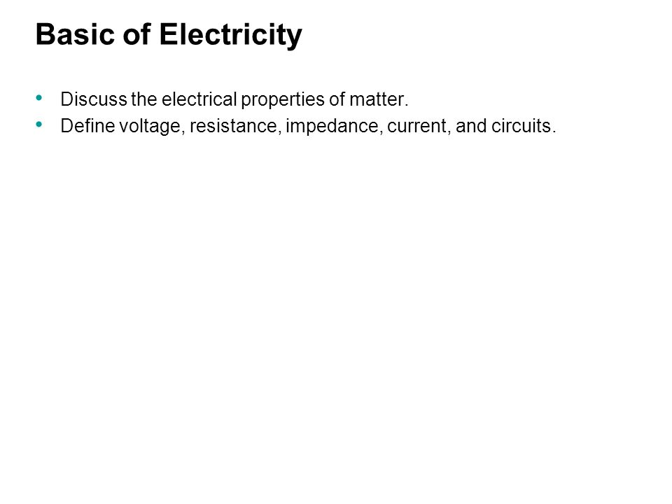 Basic of Electricity Discuss the electrical properties of matter.