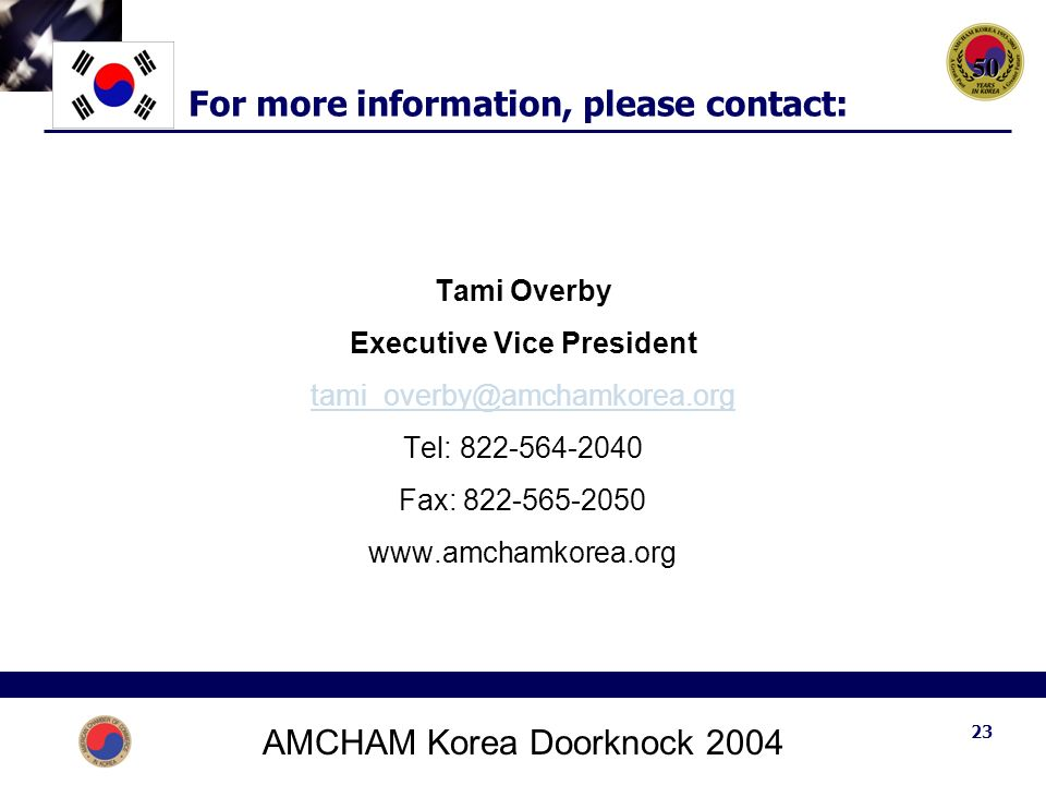AMCHAM Korea Doorknock For more information, please contact: Tami Overby Executive Vice President Tel: Fax: