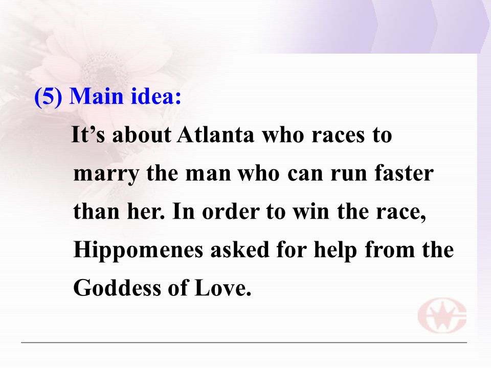 (5) Main idea: It's about Atlanta who races to marry the man who can run faster than her.