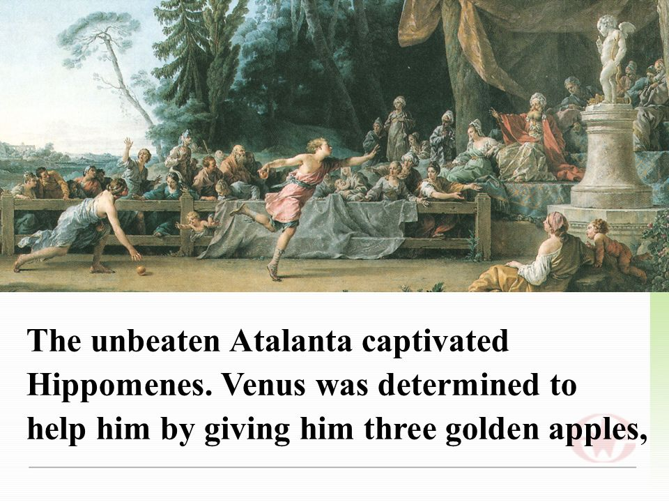 The unbeaten Atalanta captivated Hippomenes.