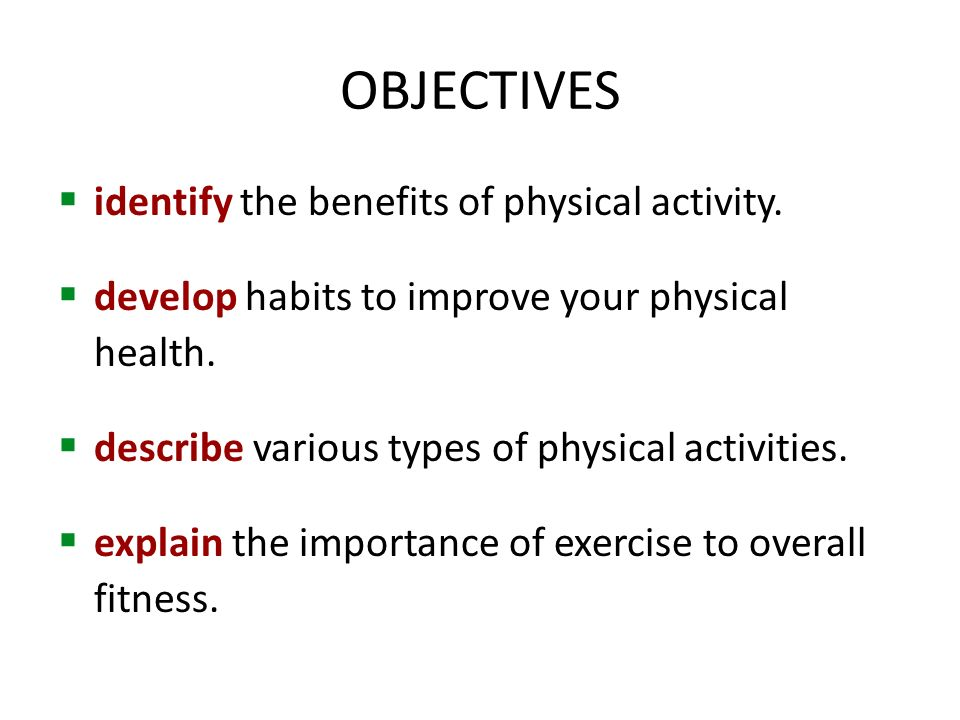 OBJECTIVES  identify the benefits of physical activity.
