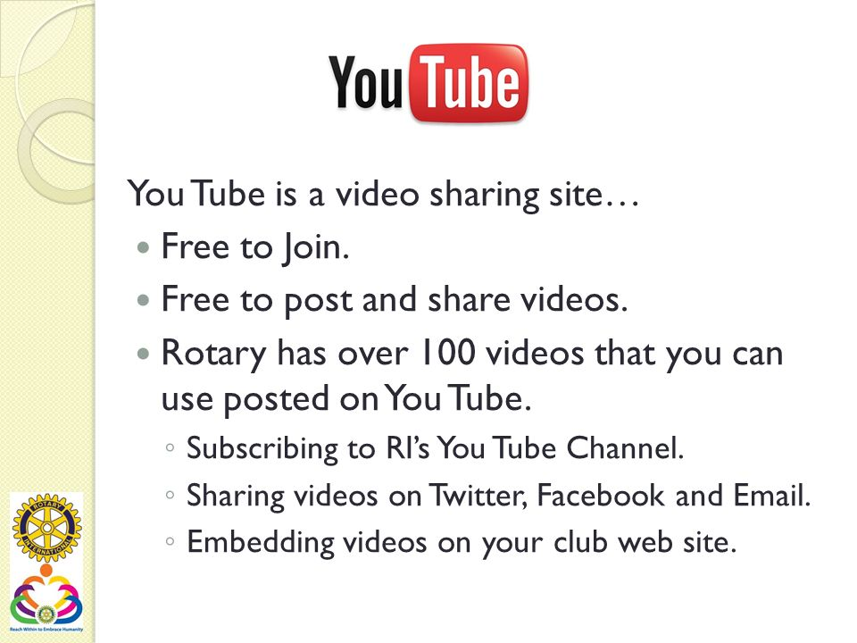 You Tube is a video sharing site… Free to Join. Free to post and share videos.