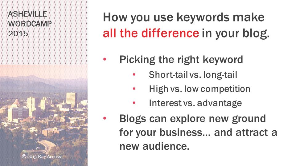 ASHEVILLE WORDCAMP 2015 How you use keywords make all the difference in your blog.