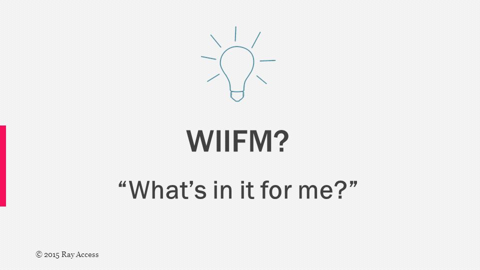 WIIFM What's in it for me © 2015 Ray Access