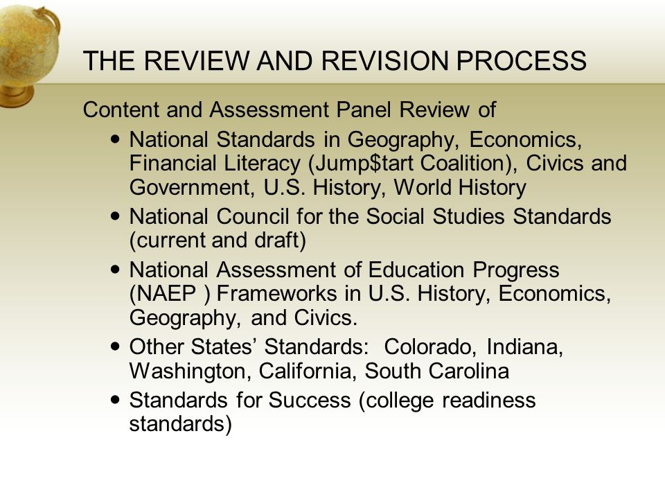 THE REVIEW AND REVISION PROCESS Content and Assessment Panel Review of National Standards in Geography, Economics, Financial Literacy (Jump$tart Coalition), Civics and Government, U.S.