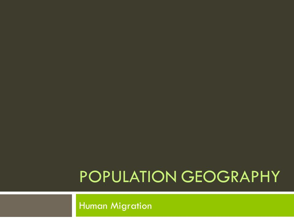 POPULATION GEOGRAPHY Human Migration
