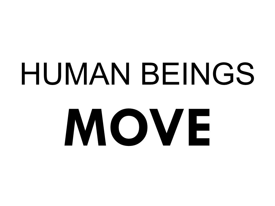 HUMAN BEINGS MOVE