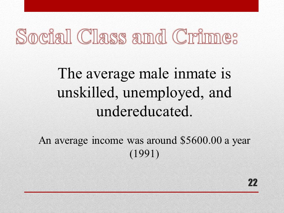 22 The average male inmate is unskilled, unemployed, and undereducated.