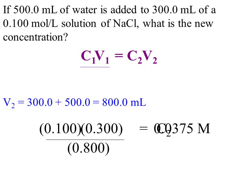 If mL of water is added to mL of a mol/L solution of NaCl, what is the new concentration.
