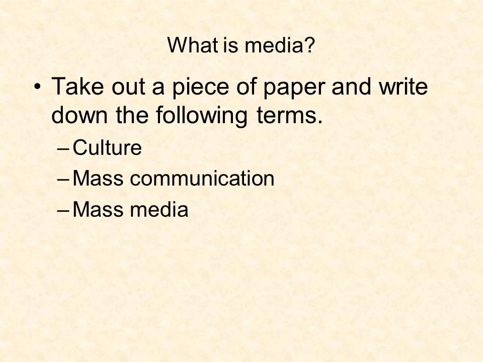 What is media. Take out a piece of paper and write down the following terms.