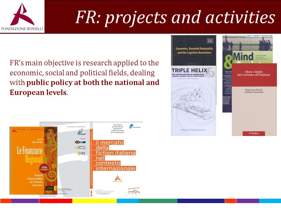 FR: projects and activities FR's main objective is research applied to the economic, social and political fields, dealing with public policy at both the national and European levels.