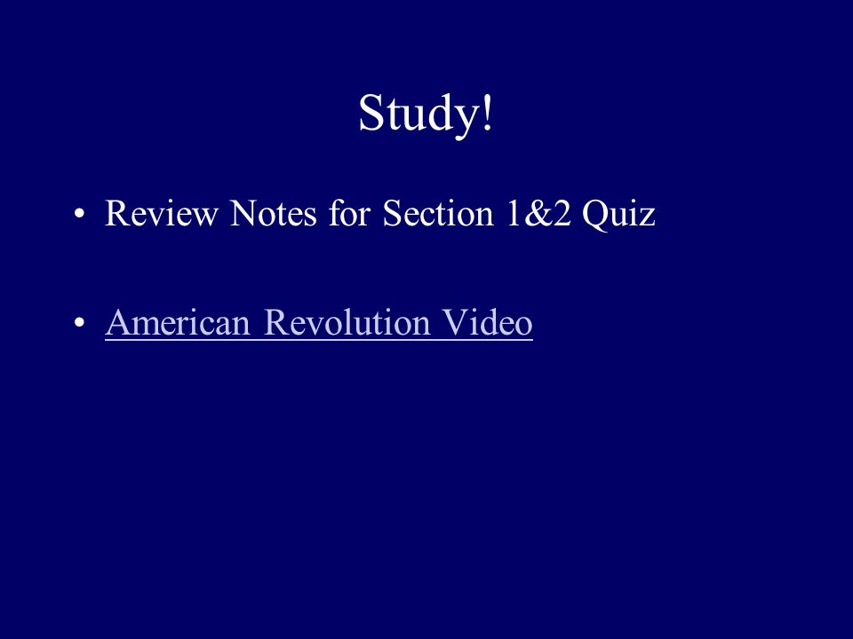 Study! Review Notes for Section 1&2 Quiz American Revolution Video