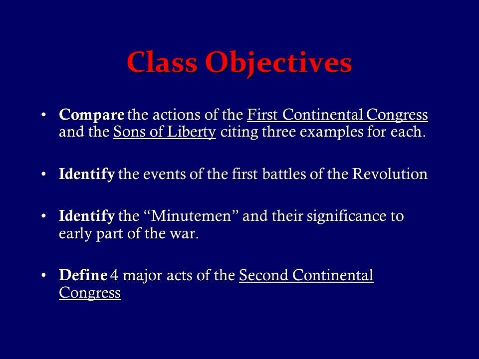 Class Objectives Compare the actions of the First Continental Congress and the Sons of Liberty citing three examples for each.