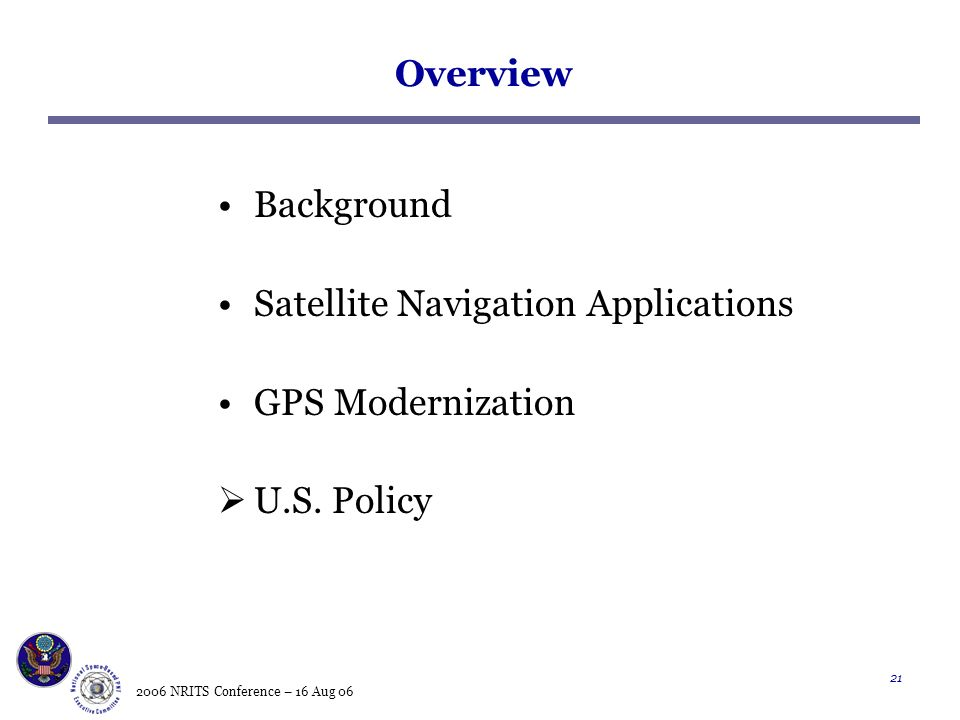 2006 NRITS Conference – 16 Aug Overview Background Satellite Navigation Applications GPS Modernization  U.S.