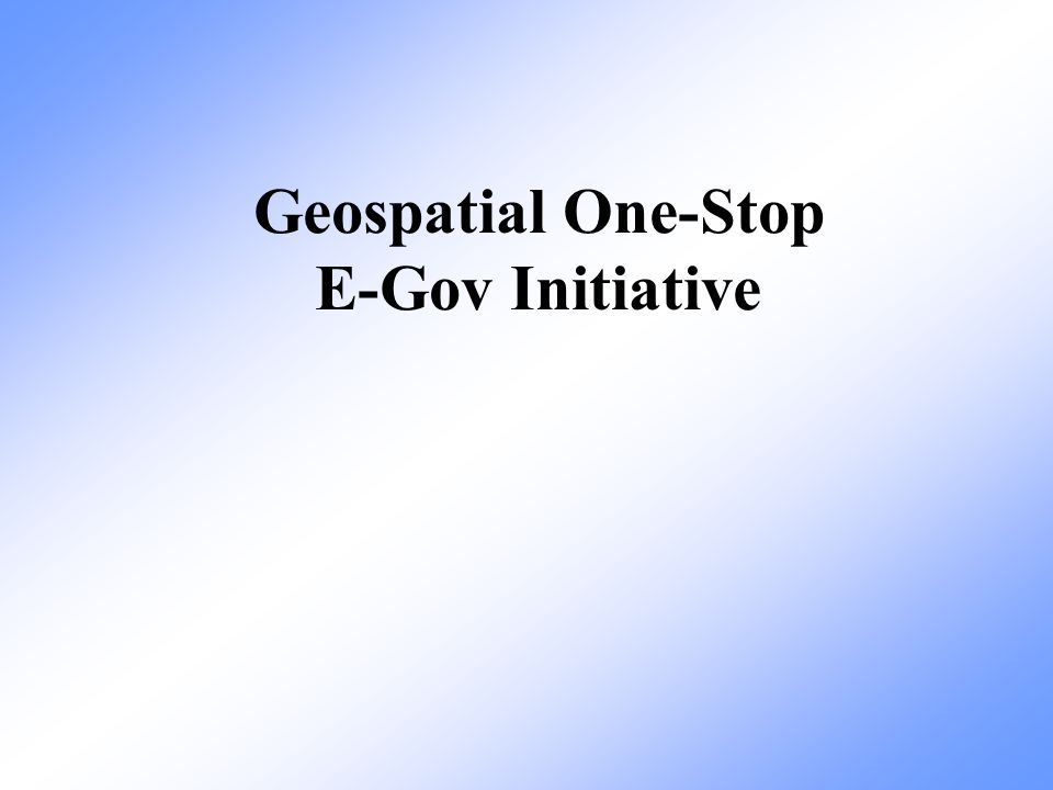 Geospatial One-Stop E-Gov Initiative